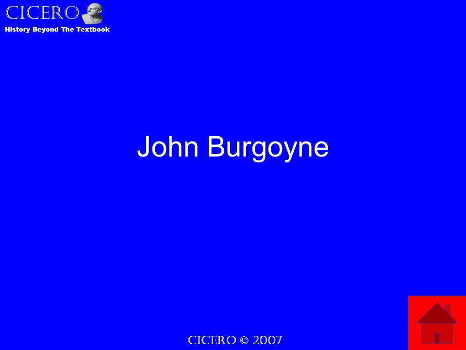 CICERO © 2007 CICERO History Beyond The Textbook John Burgoyne