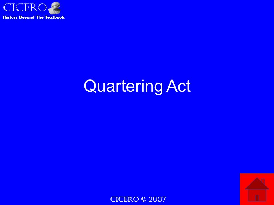 CICERO © 2007 CICERO History Beyond The Textbook Quartering Act