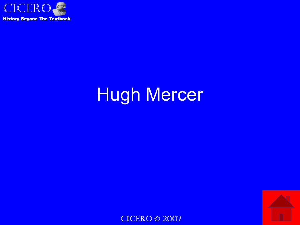 CICERO © 2007 CICERO History Beyond The Textbook Hugh Mercer