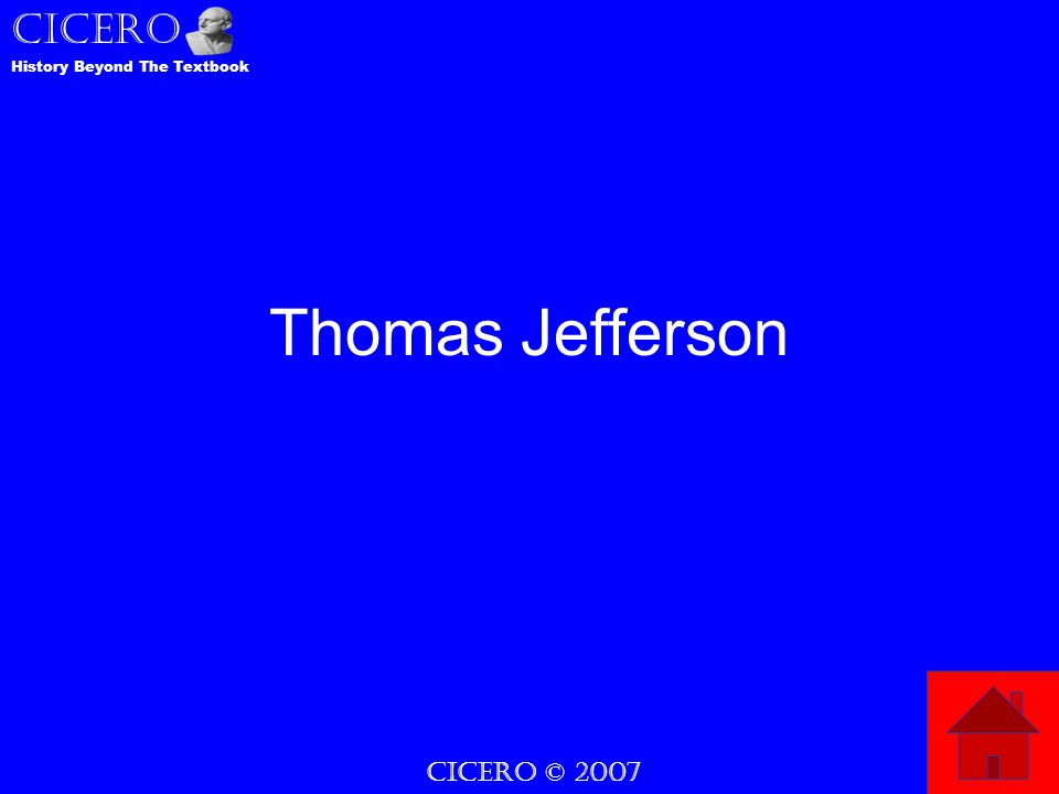 CICERO © 2007 CICERO History Beyond The Textbook Thomas Jefferson