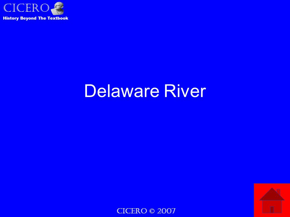 CICERO © 2007 CICERO History Beyond The Textbook Delaware River