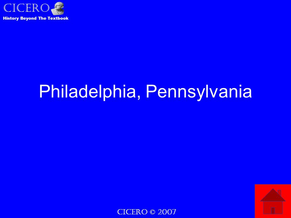 CICERO © 2007 CICERO History Beyond The Textbook Philadelphia, Pennsylvania