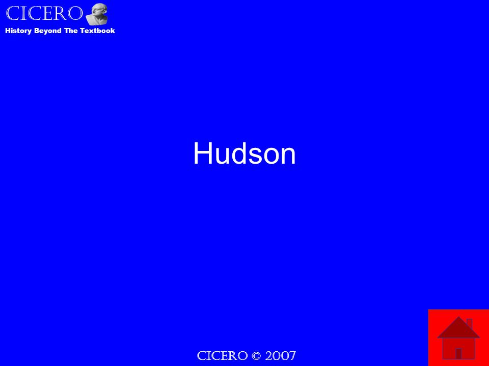 CICERO © 2007 CICERO History Beyond The Textbook Hudson
