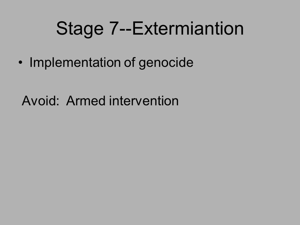 Stage 6--Identification Death lists are drawn up Forced wearing of identification Segregated into ghettos; forced into concentration camps, or confined to a famine-struck region Avoid: Genocide must be called; international intervention, assistance needed