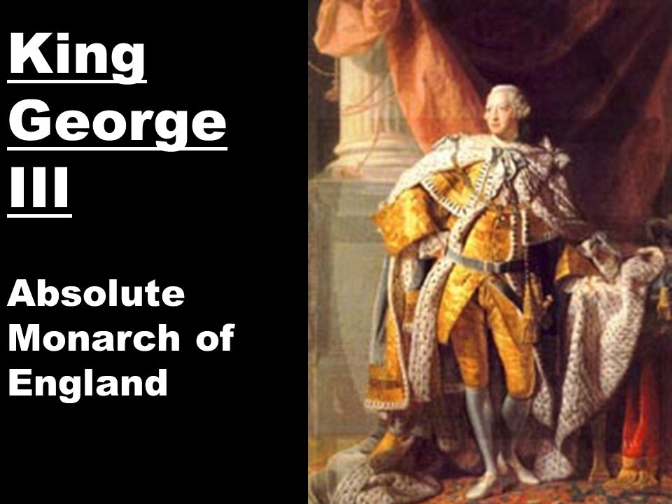 King George III Absolute Monarch of England