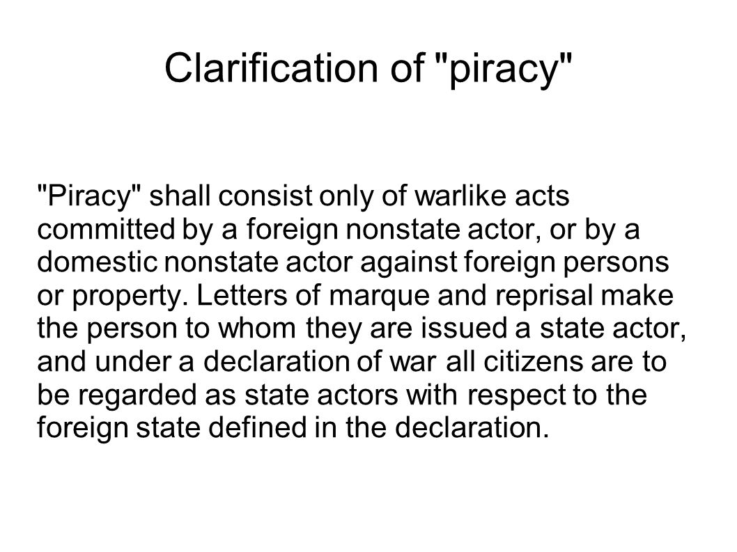 Clarification of piracy Piracy shall consist only of warlike acts committed by a foreign nonstate actor, or by a domestic nonstate actor against foreign persons or property.