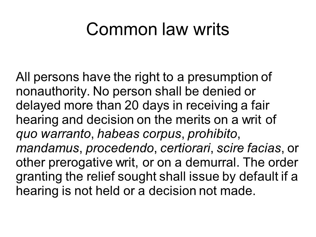 Common law writs All persons have the right to a presumption of nonauthority.