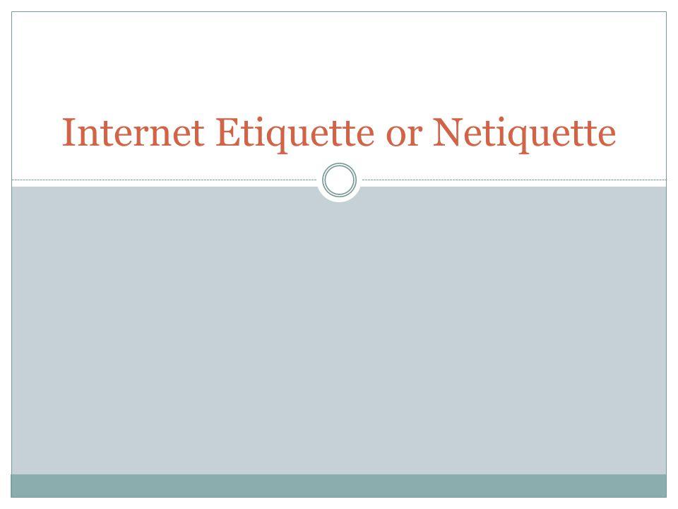 Internet Etiquette or Netiquette