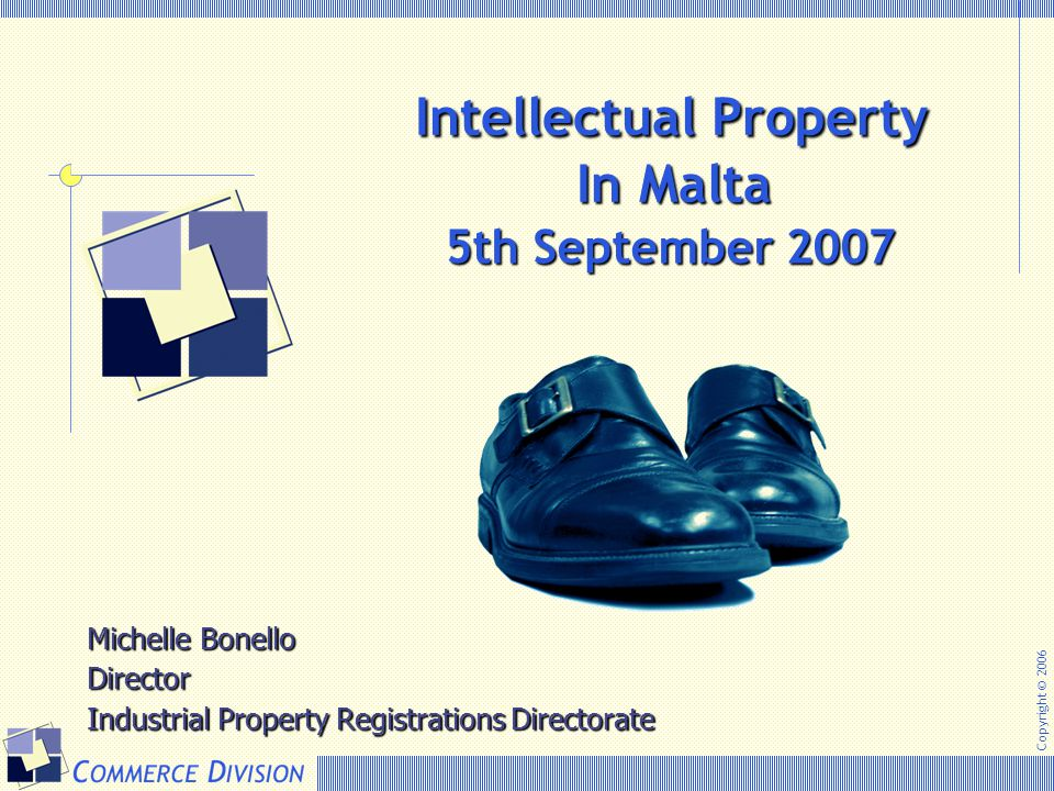 Copyright © 2006 Intellectual Property In Malta Intellectual Property In Malta Michelle Bonello Director Industrial Property Registrations Directorate