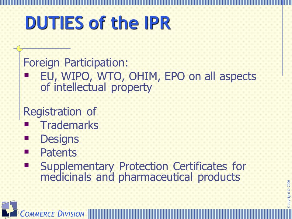 Copyright © 2006 Foreign Participation:  EU, WIPO, WTO, OHIM, EPO on all aspects of intellectual property Registration of  Trademarks  Designs  Pa