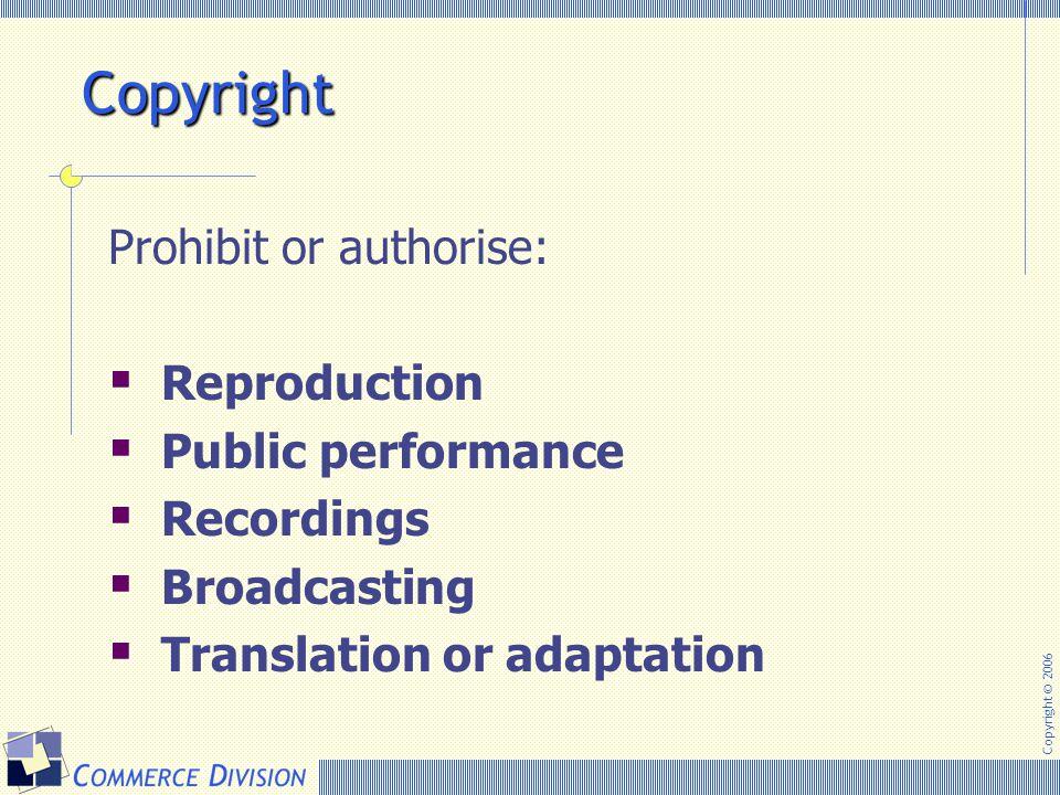 Copyright © 2006 Copyright Prohibit or authorise:  Reproduction  Public performance  Recordings  Broadcasting  Translation or adaptation