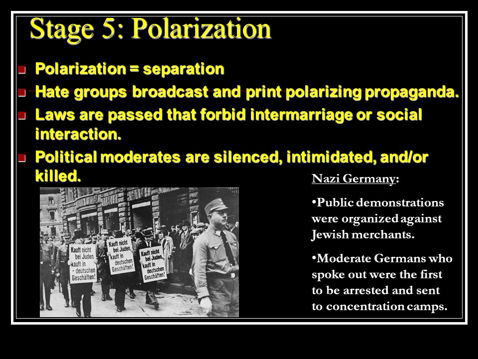 Stage 5: Polarization Polarization = separation Polarization = separation Hate groups broadcast and print polarizing propaganda.