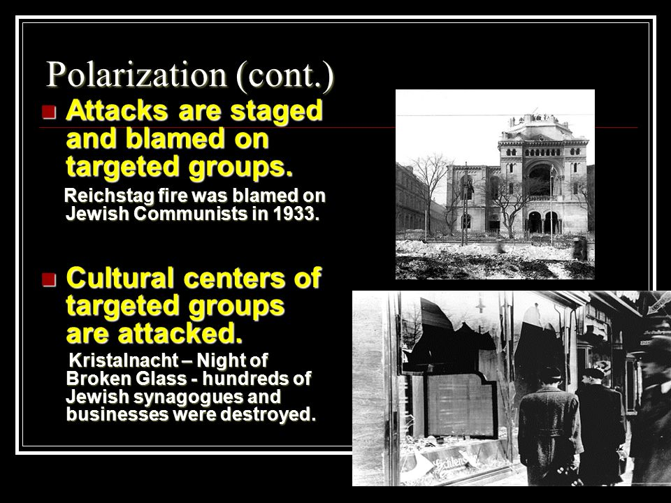 Polarization (cont.) Attacks are staged and blamed on targeted groups.