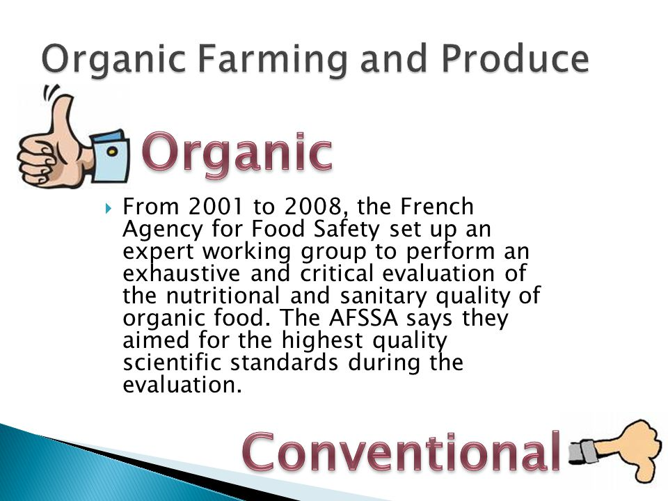 From 2001 to 2008, the French Agency for Food Safety set up an expert working group to perform an exhaustive and critical evaluation of the nutritional and sanitary quality of organic food.