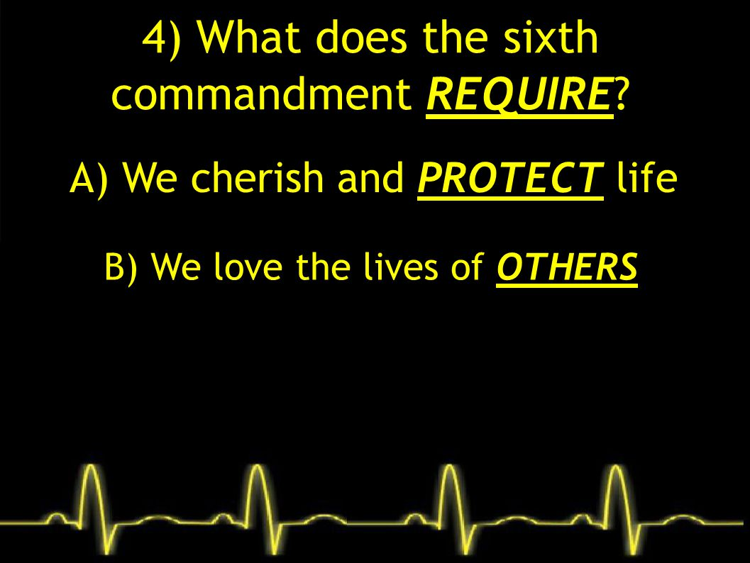 4) What does the sixth commandment REQUIRE.