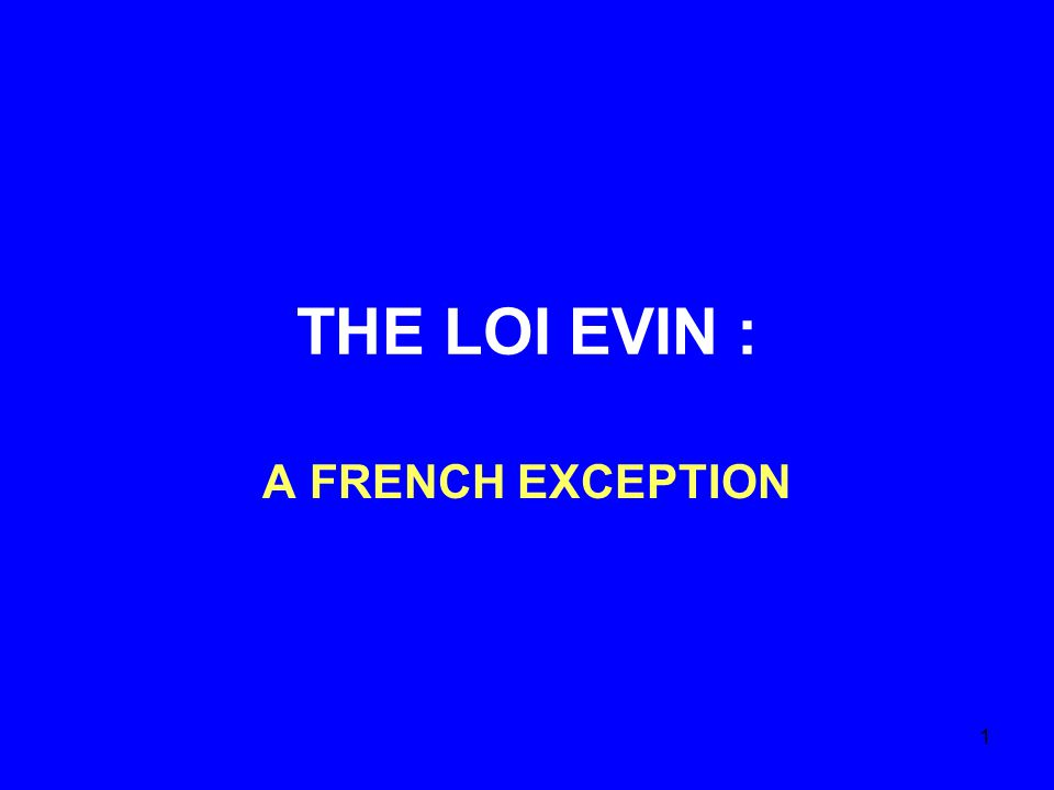 1 THE LOI EVIN : A FRENCH EXCEPTION