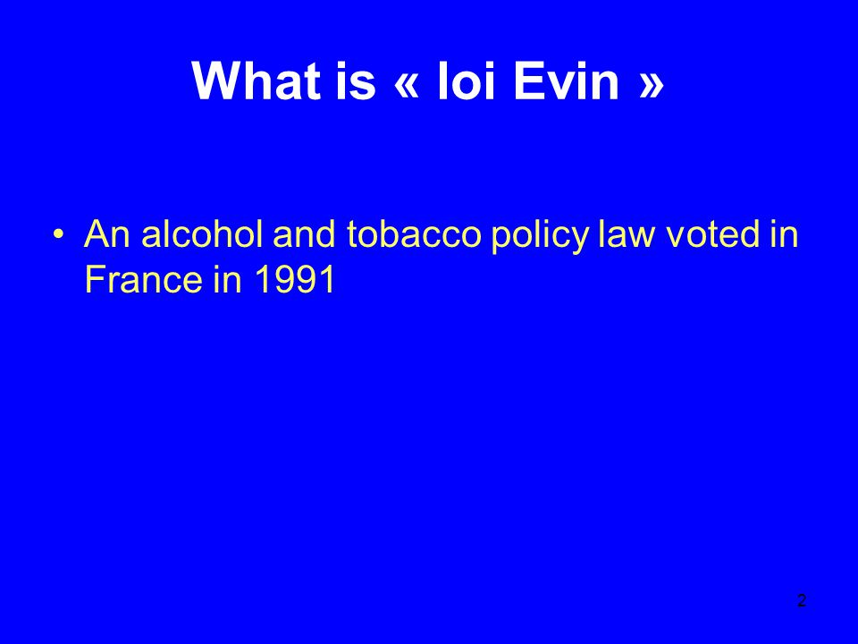 3 What is « loi Evin » One of the most severe law on advertising in Europe In a country where « passion » for alcohol is hot In a country where alcohol control is often low How can we explain this real French paradox ?