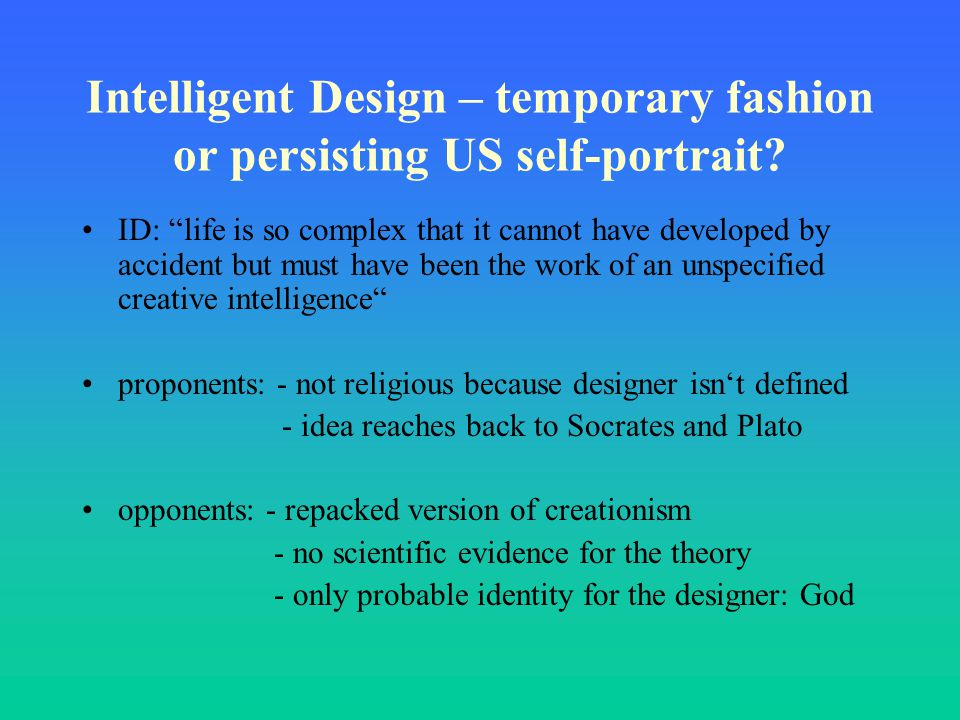 """Intelligent Design – temporary fashion or persisting US self-portrait? ID: """"life is so complex that it cannot have developed by accident but must have"""