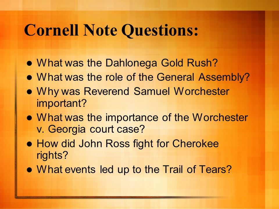 Cornell Note Questions: What was the Dahlonega Gold Rush? What was the role of the General Assembly? Why was Reverend Samuel Worchester important? Wha