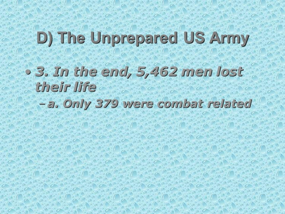 D) The Unprepared US Army 3. In the end, 5,462 men lost their life3.