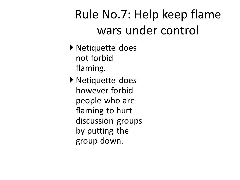 Rule No.7: Help keep flame wars under control  Netiquette does not forbid flaming.