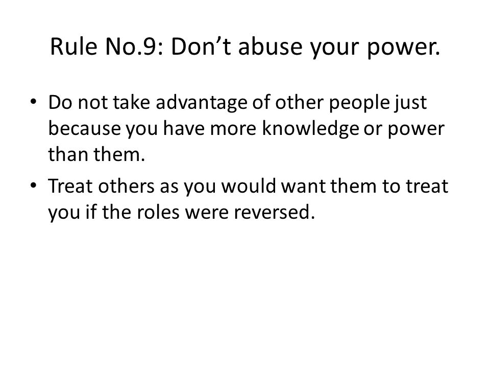 Rule No.9: Don't abuse your power.