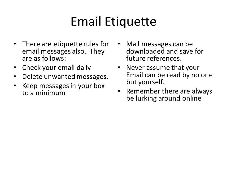 Email Etiquette There are etiquette rules for email messages also.