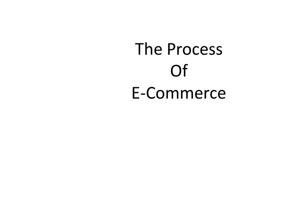The Process Of E-Commerce