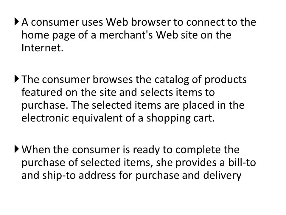  A consumer uses Web browser to connect to the home page of a merchant s Web site on the Internet.