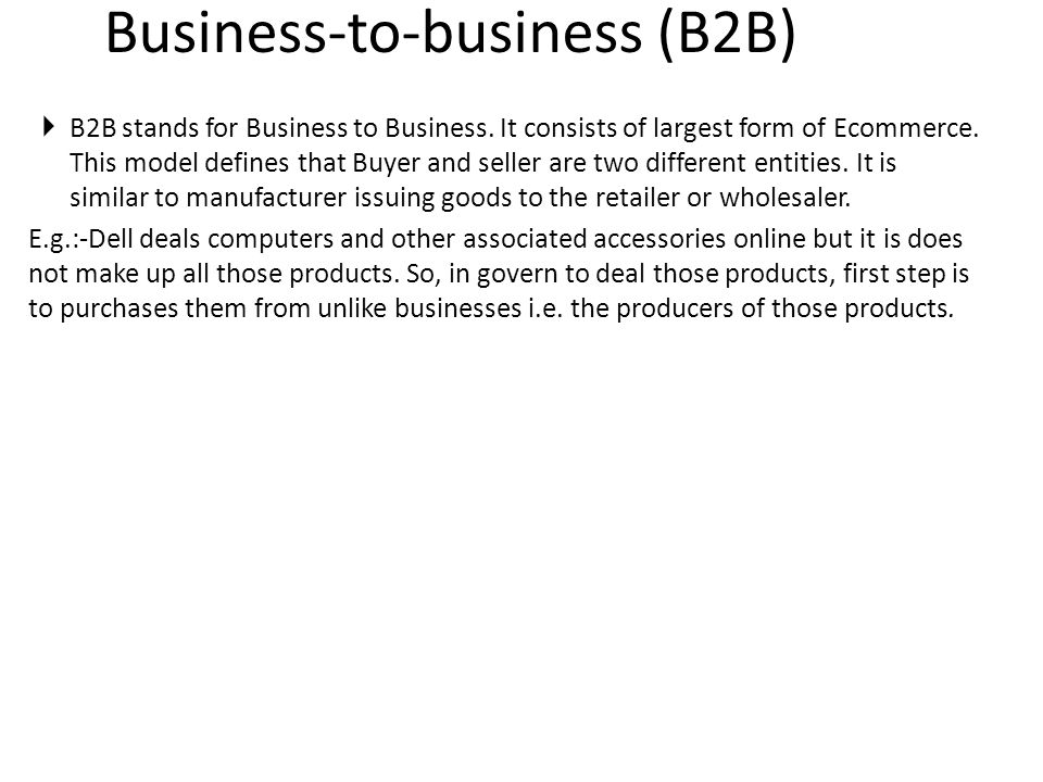 Business-to-business (B2B)  B2B stands for Business to Business.