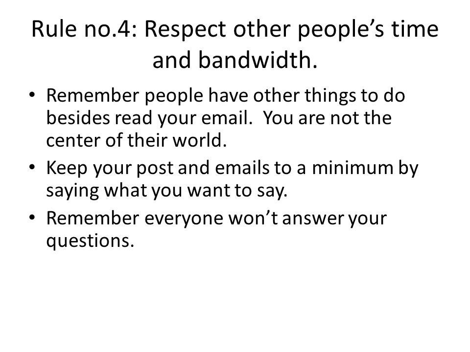 Rule no.4: Respect other people's time and bandwidth.