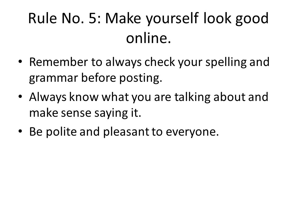 Rule No. 5: Make yourself look good online.