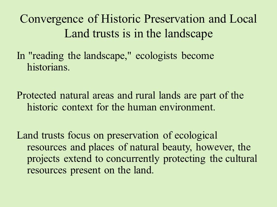 Convergence of Historic Preservation and Local Land trusts is in the landscape In reading the landscape, ecologists become historians.