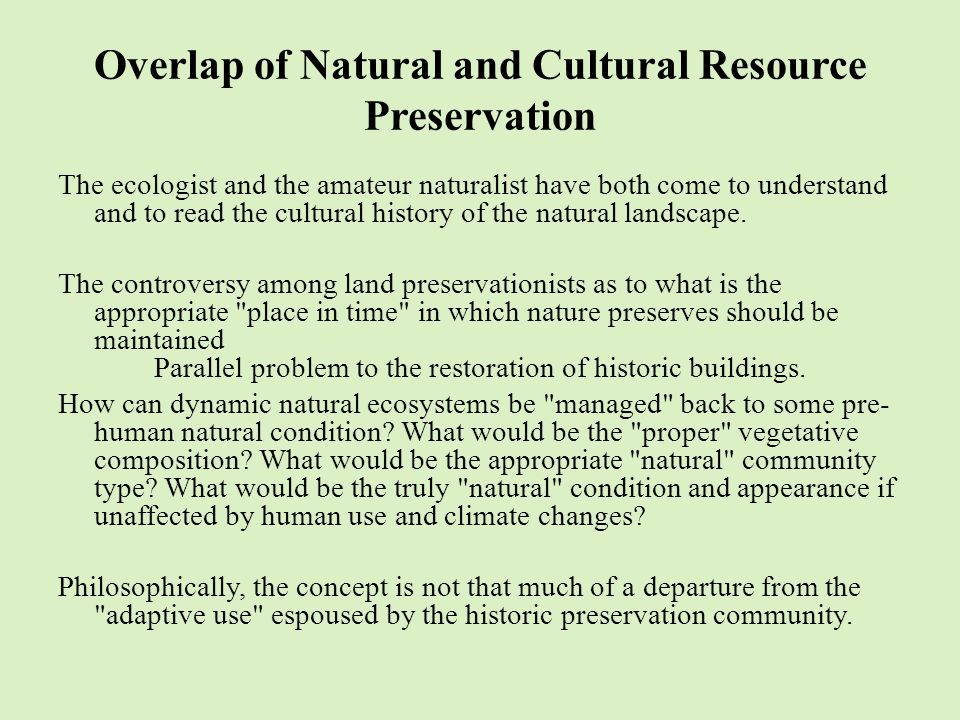 Environmental focus Preservation organizations will normally provide very detailed restrictions regarding the use and treatment of historic buildings on the premises but deal only in a nominal way with respect to landscape values of a scenic or biotic character.