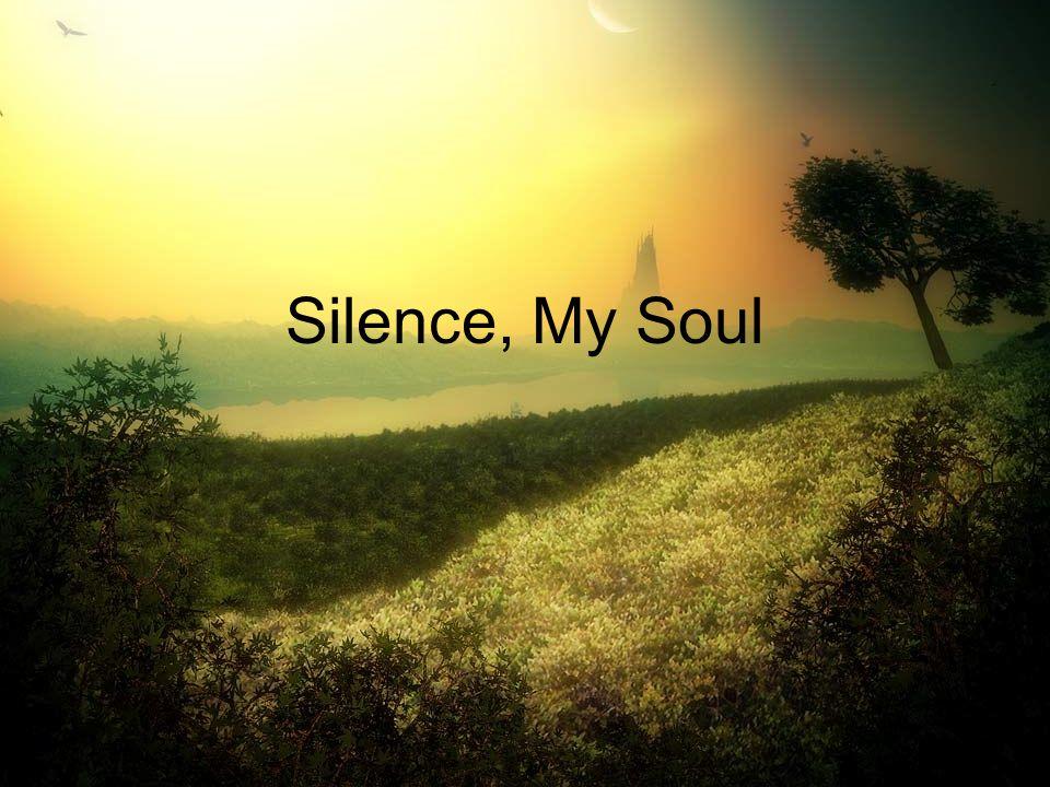 Silence, My Soul