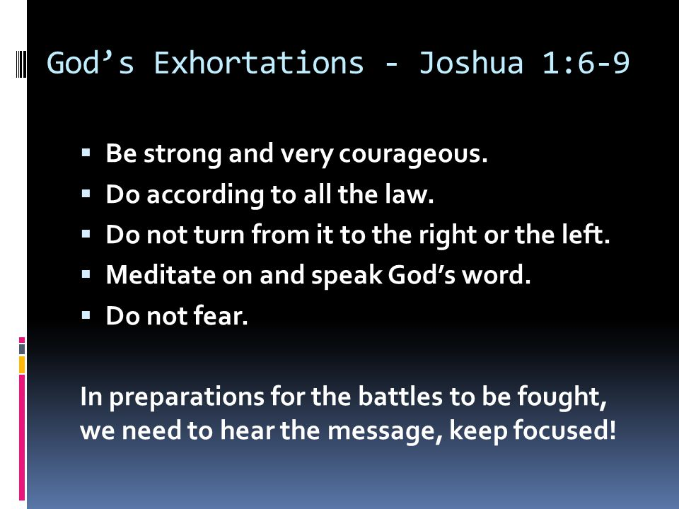 God's Exhortations - Joshua 1:6-9  Be strong and very courageous.