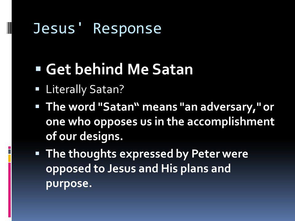 Jesus Response  Get behind Me Satan  Literally Satan.