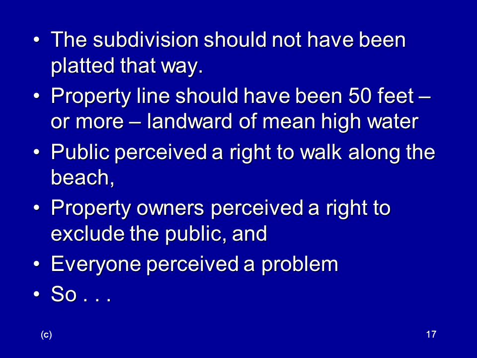 (c)17 The subdivision should not have been platted that way.The subdivision should not have been platted that way.