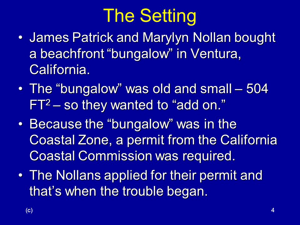 (c)4 The Setting James Patrick and Marylyn Nollan bought a beachfront bungalow in Ventura, California.James Patrick and Marylyn Nollan bought a beachfront bungalow in Ventura, California.