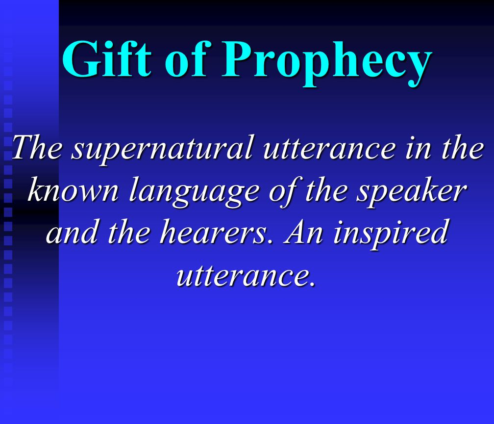 Gift of Prophecy The supernatural utterance in the known language of the speaker and the hearers.