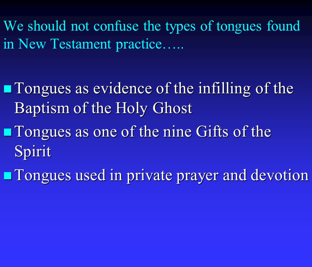 We should not confuse the types of tongues found in New Testament practice…..