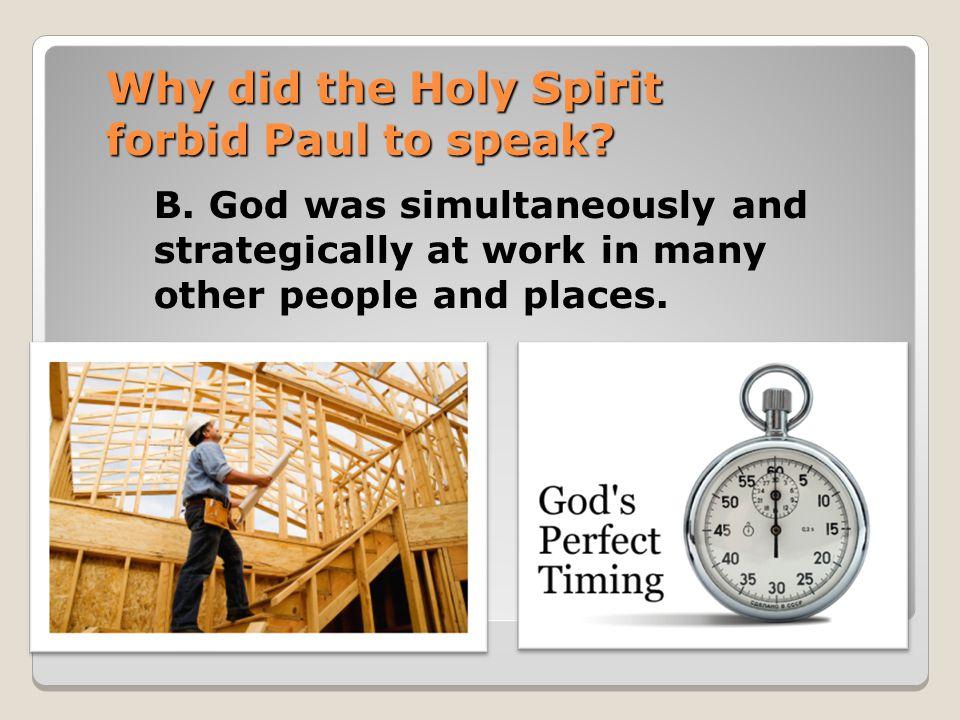 Why did the Holy Spirit forbid Paul to speak.B.