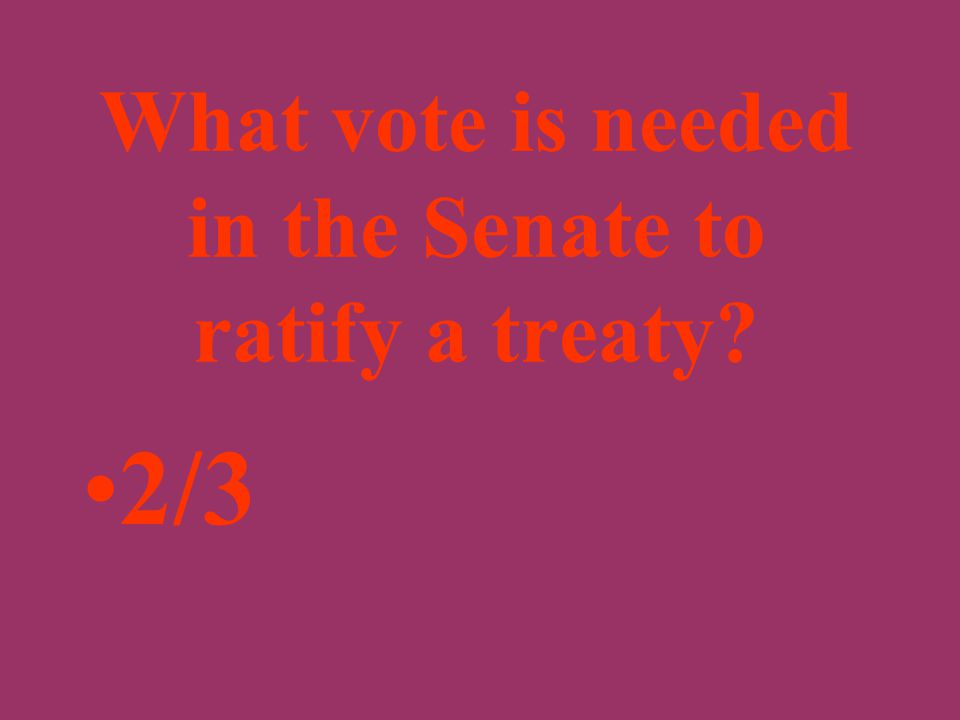 What legislative body ratifies treaties? United States Senate
