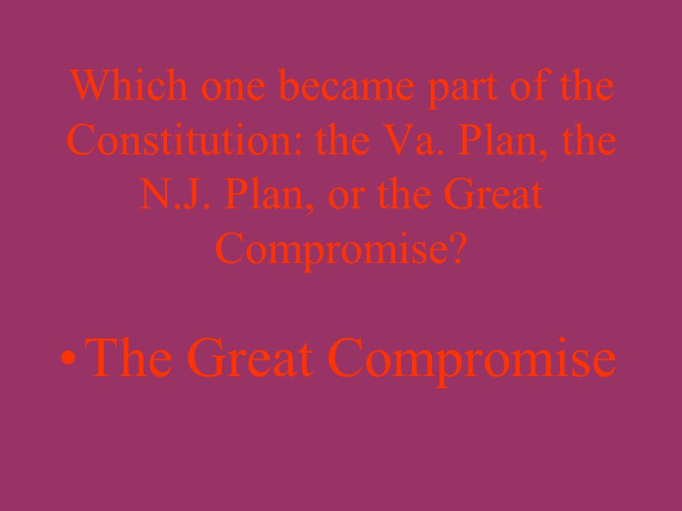 What was the Great Compromise or Connecticut Compromise? A plan providing for a two-house Congress in which the people would be represented in a House