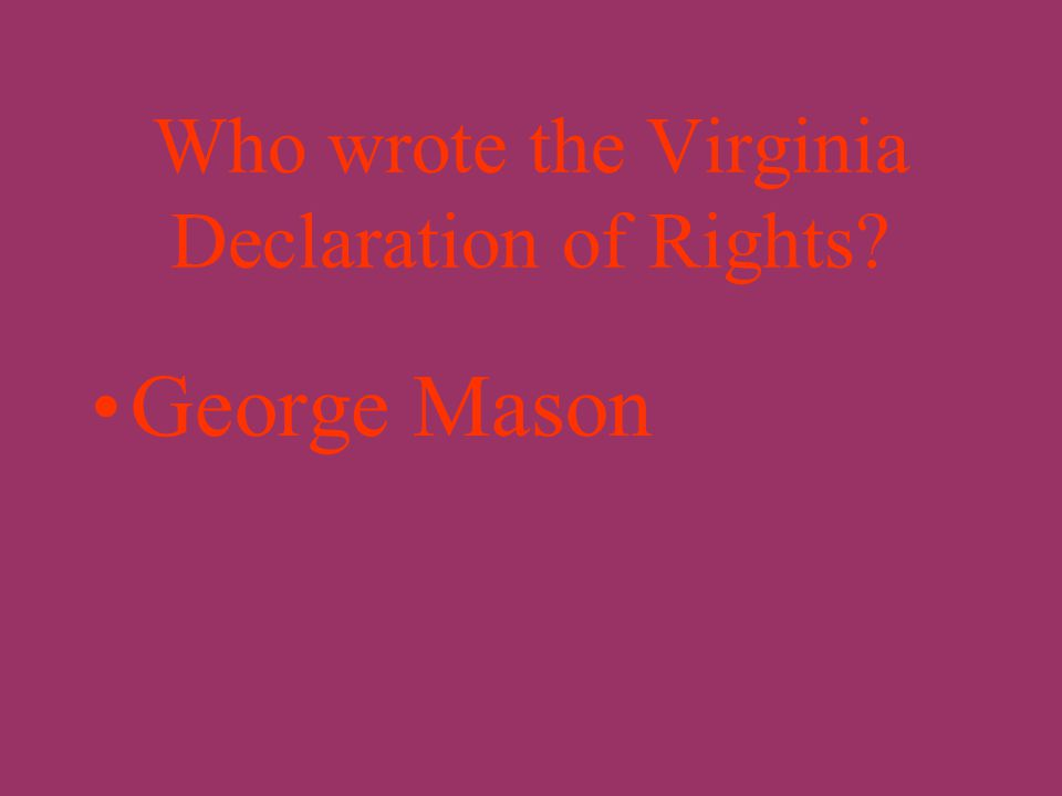 What was the basic idea of the Virginia Declaration of Rights? That government should not violate basic human rights.