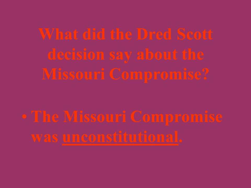 Since Dred Scott was a slave, he could not sue in federal court African-Americans were not citizens of the United States Since Congress had no power t