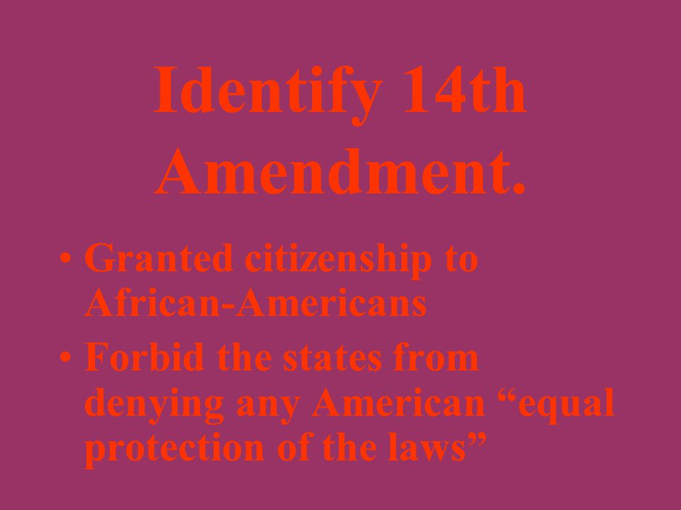Identify the 13th Amendment. Freed the Slaves