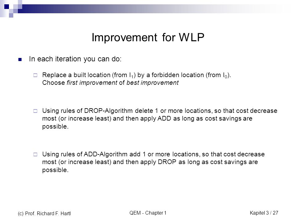 QEM - Chapter 1 Improvement for WLP In each iteration you can do:  Replace a built location (from I 1 ) by a forbidden location (from I 0 ).