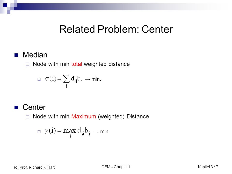 QEM - Chapter 1 Related Problem: Center Median  Node with min total weighted distance  → min.