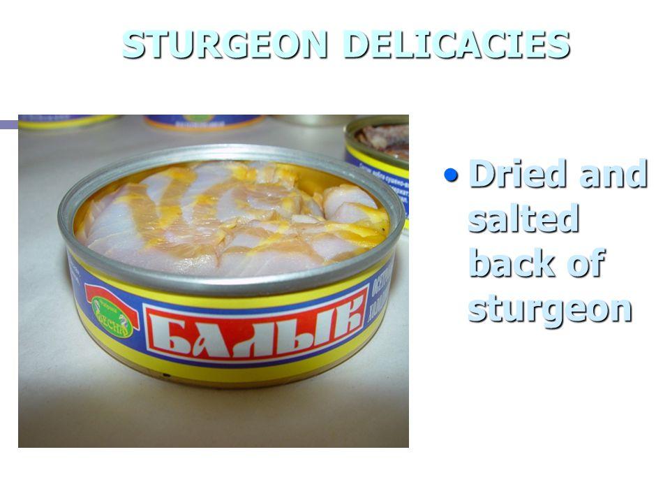 STURGEON DELICACIES Dried and salted back of sturgeon